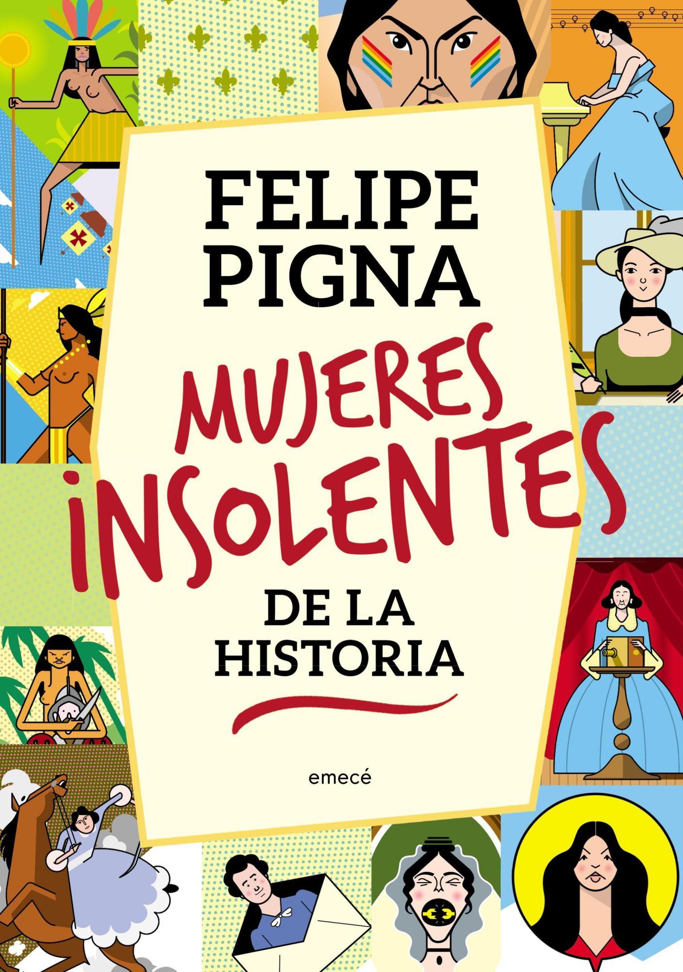 Felipe Pigna Habla De Las Mujeres Insolentes De La Historia